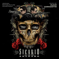 MUSIC.FILM RECORDINGS AND VARÈSE SARABANDE TO RELEASE 'SICARIO: DAY OF THE SOLDADO' – ORIGINAL MOTION PICTURE SOUNDTRACK